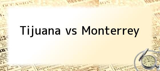 Tijuana vs Monterrey
