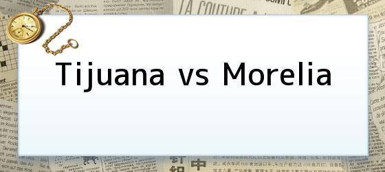 Tijuana vs Morelia