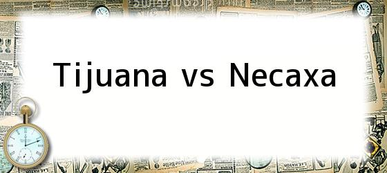 tijuana vs necaxa
