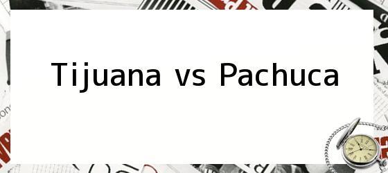 Tijuana vs Pachuca