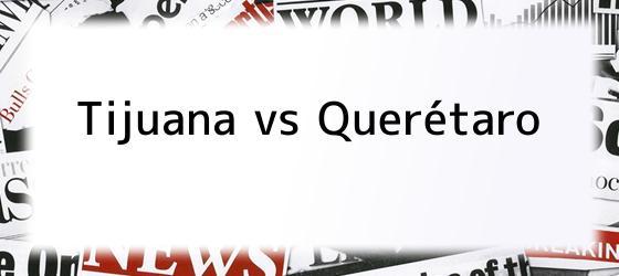 Tijuana vs Querétaro