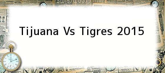 Tijuana Vs Tigres 2015