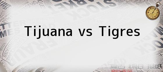 Tijuana vs Tigres