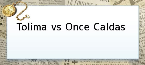 Tolima vs Once Caldas