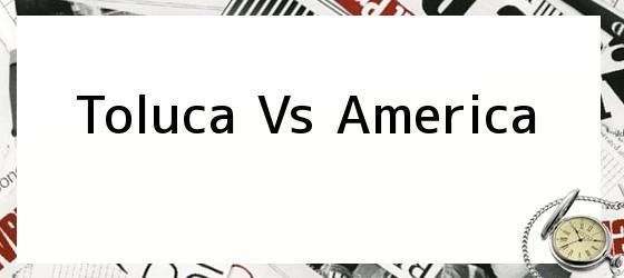Toluca Vs America