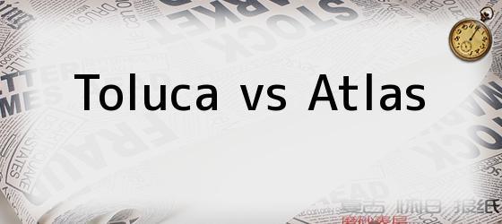 Toluca vs Atlas