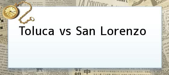 Toluca vs San Lorenzo