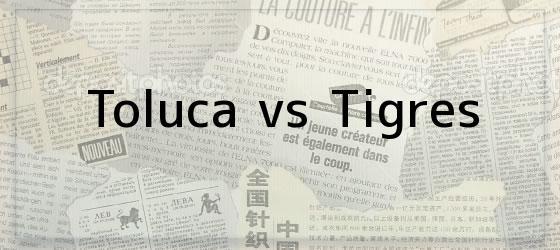 Toluca vs Tigres