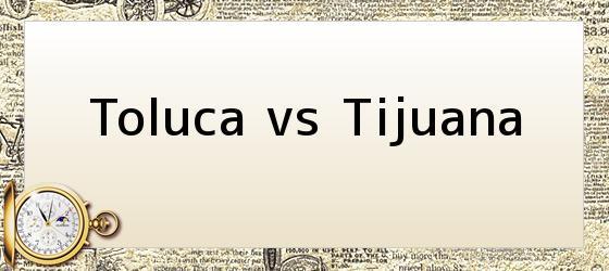 Toluca vs Tijuana