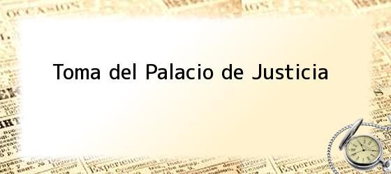 Toma del Palacio de Justicia