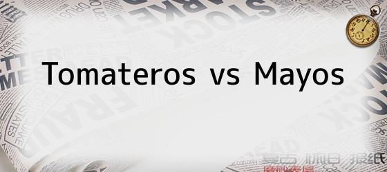Tomateros vs Mayos