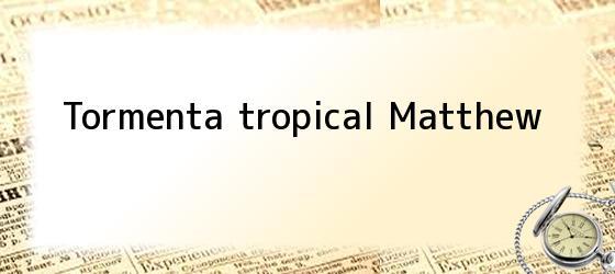 Tormenta tropical Matthew