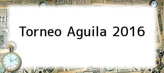 Torneo Aguila 2016