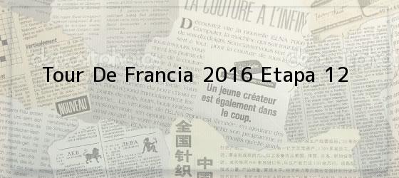 Tour De Francia 2016 Etapa 12