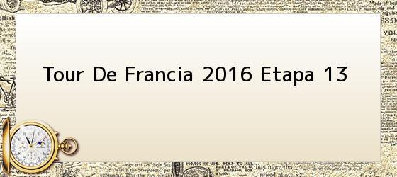 Tour De Francia 2016 Etapa 13