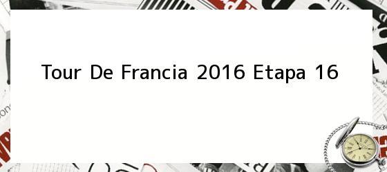 Tour De Francia 2016 Etapa 16