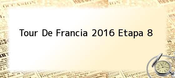 Tour De Francia 2016 Etapa 8
