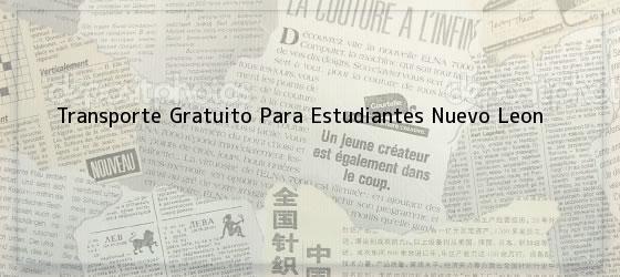 Transporte Gratuito Para Estudiantes Nuevo Leon