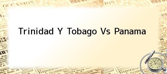 Trinidad Y Tobago Vs Panama
