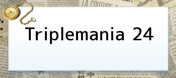 Triplemania 24