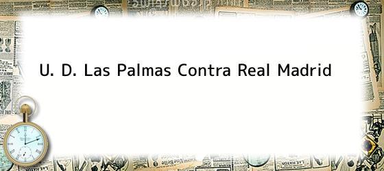 U. D. Las Palmas Contra Real Madrid