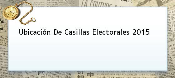 Ubicación De Casillas Electorales 2015