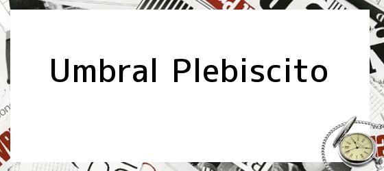 Umbral Plebiscito