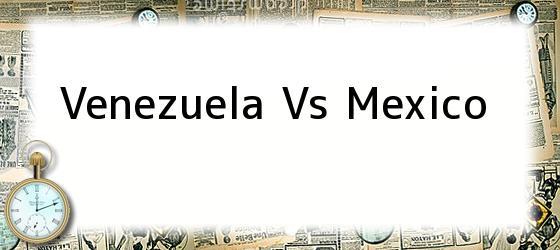 Venezuela Vs Mexico