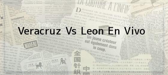 Veracruz Vs Leon En Vivo