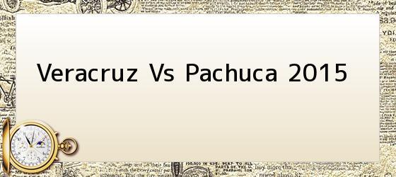 Veracruz Vs Pachuca 2015
