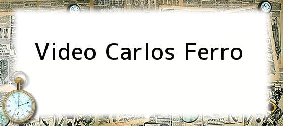 Video Carlos Ferro