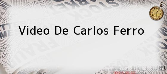 Video De Carlos Ferro