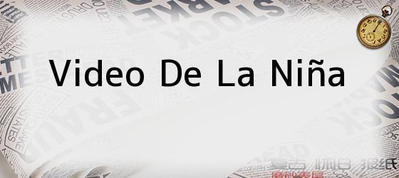 Video De La Niña