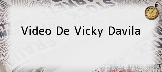 Video De Vicky Davila