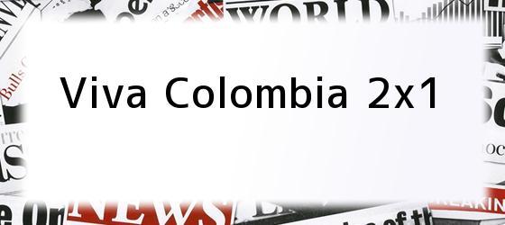 Viva Colombia 2x1