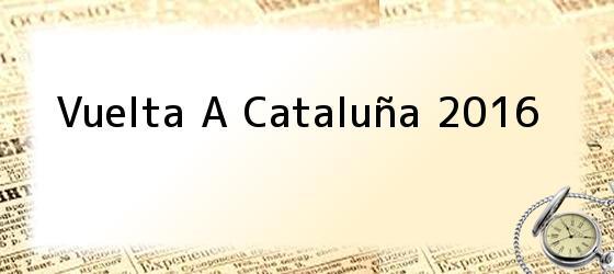 Vuelta A Cataluña 2016