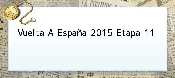 Vuelta A España 2015 Etapa 11