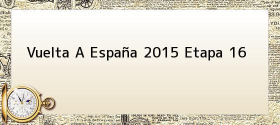 Vuelta A España 2015 Etapa 16