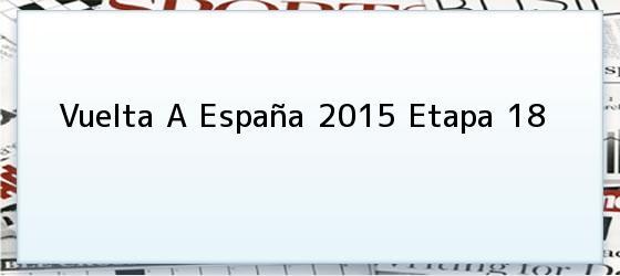Vuelta A España 2015 Etapa 18