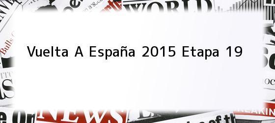 Vuelta A España 2015 Etapa 19