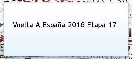 Vuelta A España 2016 Etapa 17