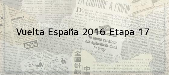 Vuelta España 2016 Etapa 17