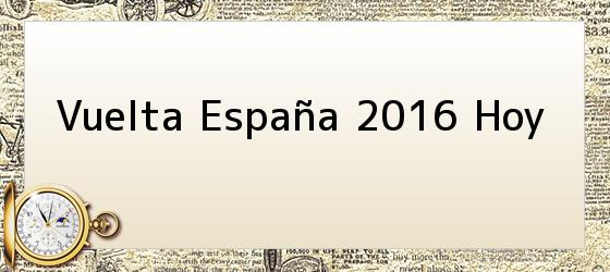 Vuelta España 2016 Hoy
