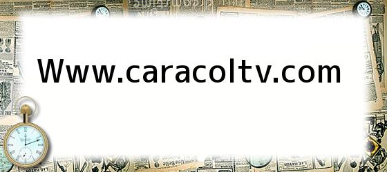 Www.caracoltv.com