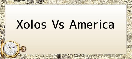 Xolos Vs America