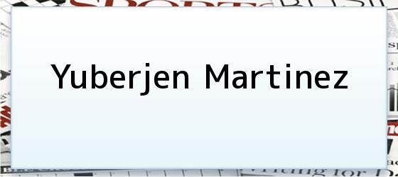 Yuberjen Martinez