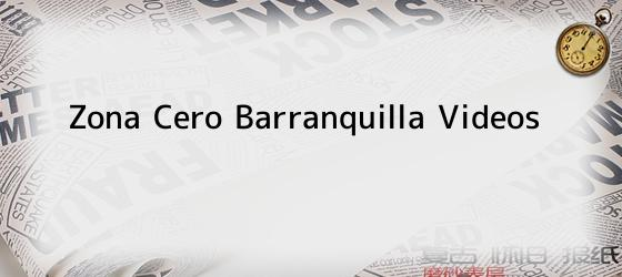 Zona Cero Barranquilla Videos