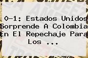 0-1: <b>Estados Unidos</b> Sorprende A <b>Colombia</b> En El Repechaje Para Los <b>...</b>