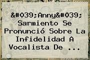 &#039;<b>Anny</b>&#039; <b>Sarmiento</b> Se Pronunció Sobre La Infidelidad A Vocalista De ...