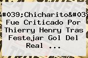 &#039;Chicharito&#039; Fue Criticado Por <b>Thierry Henry</b> Tras Festejar Gol Del Real <b>...</b>